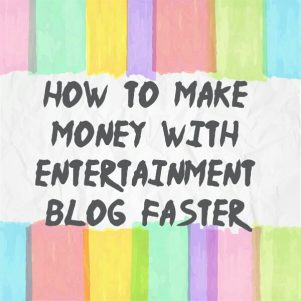 Make money with entertainment blog faster