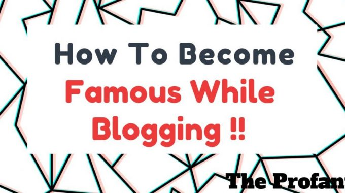 How To Become Famous Blogging