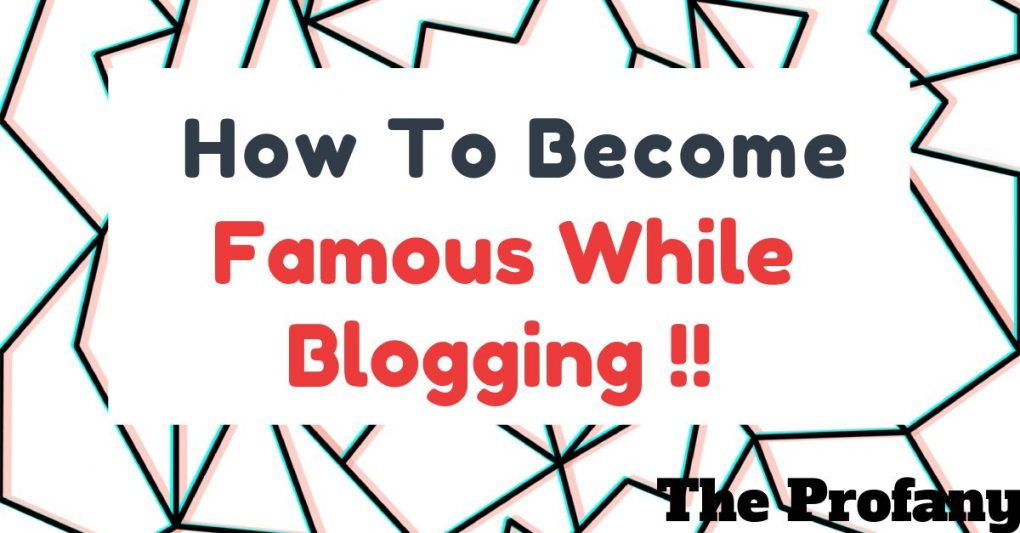 How To Become Famous Blogging 1