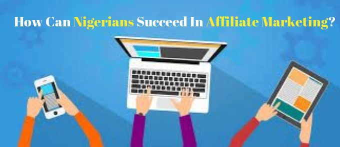 Affiliate Marketing in Nigeria : How to Succeed in 2018